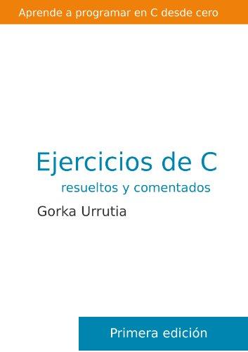 Ejercicios de programación en C. Resueltos y comentados por Gorka Urrutia Landa