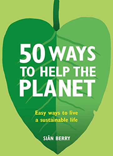 50 Ways to Help the Planet: Easy ways to live a sustainable life (English Edition)