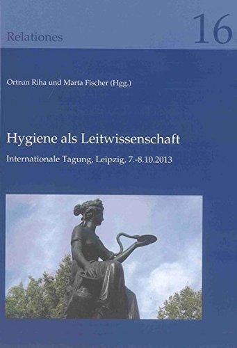 Hygiene als Leitwissenschaft: Die Neuausrichtung eines Faches im Austausch zwischen Deutschland und Russland im 19. Jahrhundert - Internationale Tagung, Leipzig, 7.-8.10.2013 (Relationes, Band 16)