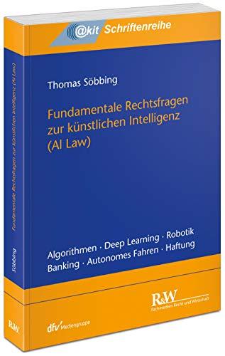 Fundamentale Rechtsfragen zur künstlichen Intelligenz: (AI Law) (@kit-Schriftenreihe)