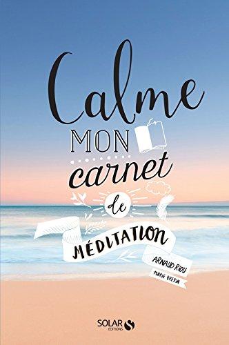 Calme - Mon carnet Méditation par Arnaud RIOU