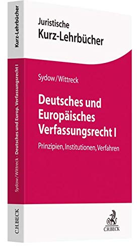 Deutsches und Europäisches Verfassungsrecht I: Prinzipien, Institutionen, Verfahren (Kurzlehrbücher für das Juristische Studium)