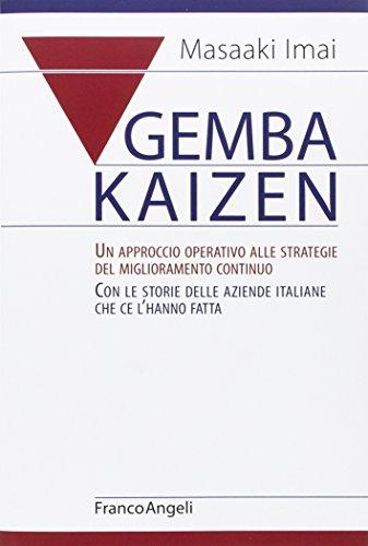 Gemba Kaizen. Un approccio operativo alle strategie del miglioramento continuo. Con le storie delle aziende italiane che ce l'hanno fatta