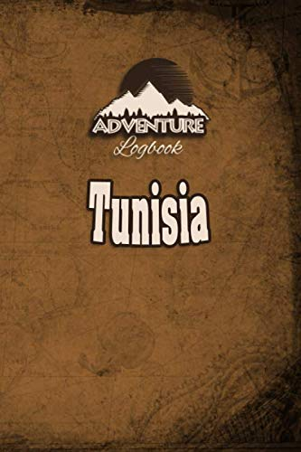 Adventure logbook - tunisia: travel journal or travel diary for your travel memories. with travel quotes, travel dates, packing list, to-do list, ... important information and travel games.