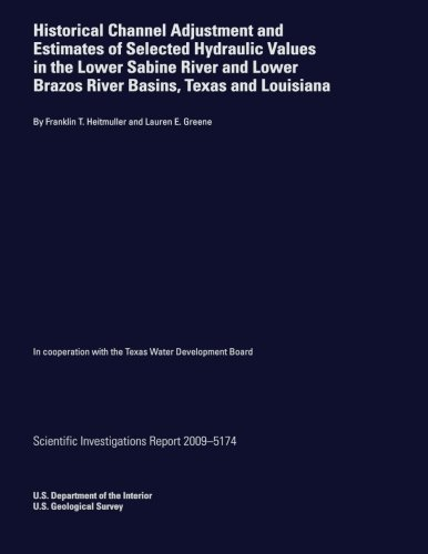 Historical Channel Adjustment and Estimates of Selected Hydraulic Values in the Lower Sabine River and Lower Brazos River Basins, Texas and Louisiana por U. S. Department of the Interior