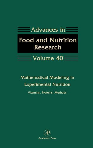 Mathematical Modeling in Experimental Nutrition: Vitamins, Proteins, Methods: Vol 40 (Advances in Food and Nutrition Research) (1996-12-02)