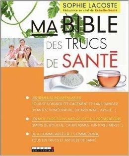 Ma Bible des Trucs de Santé de Lacoste Sophie ( 12 octobre 2012 )