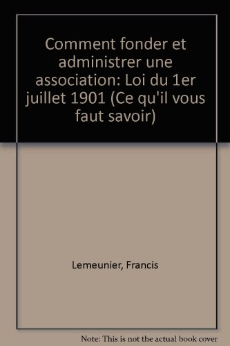 Comment fonder et administrer une association (loi du premier juillet 1901)