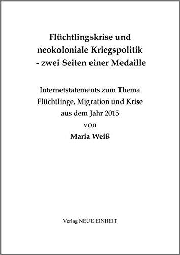 Flüchtlingskrise und neokoloniale Kriegspolitik - zwei Seiten einer Medaille: Internetstatements zum Thema Flüchtlinge, Migration und Krise aus dem Jahr 2015 von Maria Weiß - Medaillen Von Maria