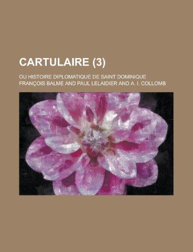 Cartulaire (3); Ou Histoire Diplomatique de Saint Dominique