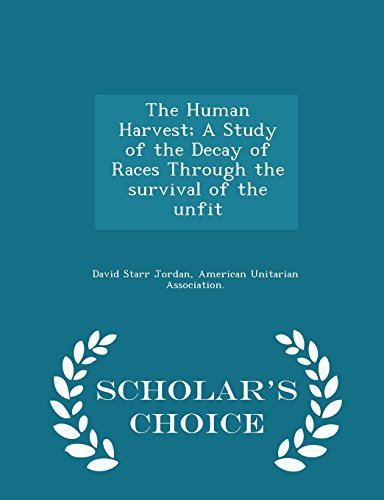 The Human Harvest; A Study of the Decay of Races Through the survival of the unfit - Scholar's Choice Edition