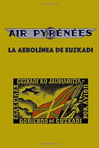 Air Pyrenees: La Aerolínea de Euzkadi: Volume 15 (Serie diáspora) por Iñaki Etxaniz
