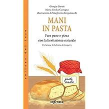 Mani in pasta: Fare pane e pizza con la lievitazione naturale