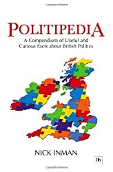 Politipedia: A Compendium of Useful and Curious Facts About British Politics by Nick Inman (2007-09-03)