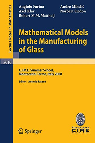Mathematical Models in the Manufacturing of Glass: C.I.M.E. Summer School, Montecatini Terme, Italy 2008 (Lecture Notes in Mathematics, Band 2010)