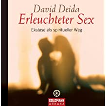 Erleuchteter Sex: Ekstase als spiritueller Weg (German Edition)