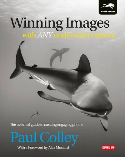 Winning Images with Any Underwater Camera: The essential guide to creating engaging photos por Paul Colley