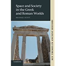Space and Society in the Greek and Roman Worlds (Key Themes in Ancient History)