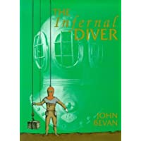 The Infernal Diver: Lives of John and Charles Deane, Their Invention of the Diving Helmet and Its First Application to Salvage, Treasure Hunting, ... the Diving Helmet and Its First Application by John Bevan