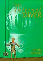 The Infernal Diver: Lives of John and Charles Deane, Their Invention of the Diving Helmet and Its First Application to Salvage, Treasure Hunting, ... the Diving Helmet and Its First Application by John Bevan (1996-05-27)