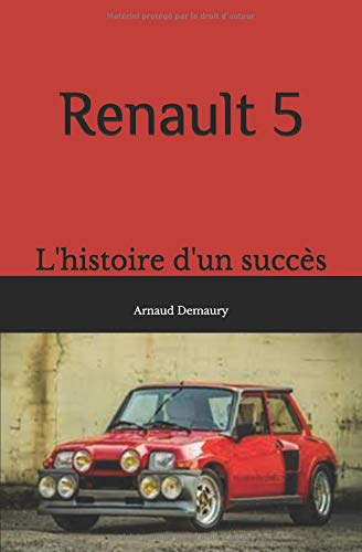 Renault 5: l'histoire d'un succès par Arnaud Demaury
