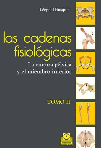 Las cadenas fisiológicas (tomo II): La cintura pélvica y el miembro inferior por Léopold Busquet