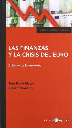 Las finanzas y la crisis del euro: Colapso en la eurozona (Quintaesencia)