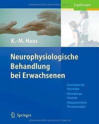 Neurophysiologische Behandlung bei Erwachsenen: Grundlagen der Neurologie, Behandlungskonzepte, Alltagsorientierte Therapieansätze: Grundlagen Der ... Alltagsorientierte Therapieansatze