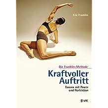 Kraftvoller Auftritt: Tanzen mit Power und Perfektion: Die Franklin-Methode®