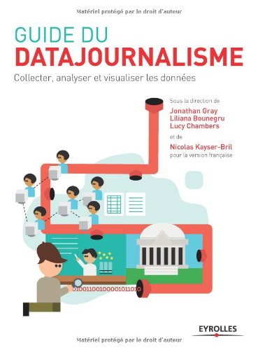 Guide du datajournalisme : Collecter, analyser et visualiser les données par Jonathan Gray, Liliana Bounegru, Lucy Chambers, Nicolas Kayser-Bril