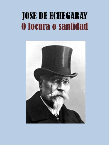 O LOCURA O SANTIDAD por JOSE ECHEGARAY