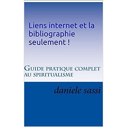 Liens internet et la bibliographie seulement  !: Guide pratique complet du spiritualisme