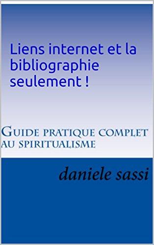 Couverture du livre Liens internet et la bibliographie seulement  !: Guide pratique complet du spiritualisme