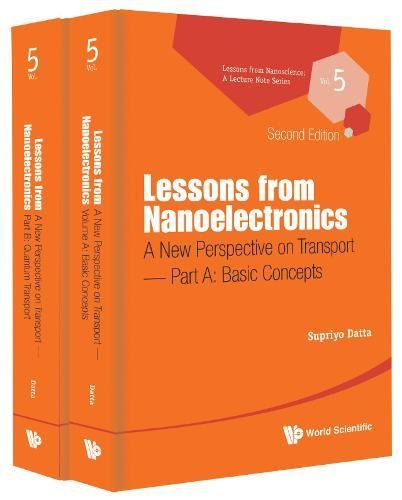 Lessons from Nanoelectronics: A New Perspective on Transport (Second Edition) - Part A: Basic Concepts (Lessons from Nanoscience: A Lecture Notes Series)