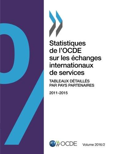 Statistiques de l'Ocde sur les échanges internationaux de services, Volume 2016 Numéro 2 : Tableaux détaillés par pays partenaires: Edition 2016 par Oecd Organisation For Economic Co-Operation And Development