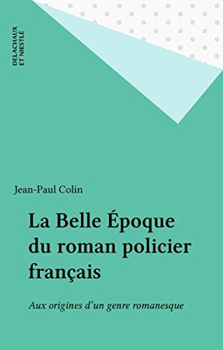 La Belle Époque du roman policier français: Aux origines d'un genre romanesque (Sciences des discours)