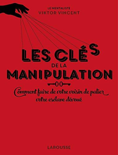 Les cls de la manipulation (Hors collection Essais et Docs)