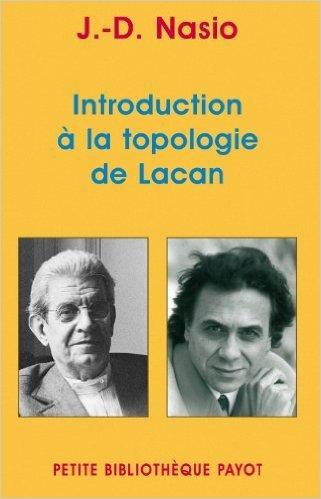 Introduction à la topologie de Lacan de J-D Nasio ( 13 janvier 2010 )