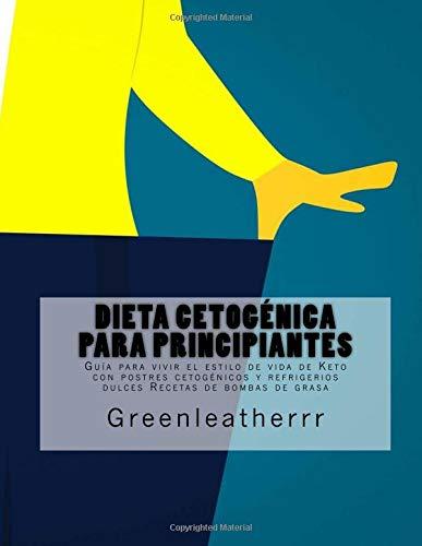 Dieta cetogénica para principiantes: Guía para vivir el estilo de vida de Keto con postres cetogénicos y refrigerios dulces Recetas de bombas de grasa