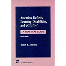 [Attention Deficits, Learning Disabilities and Ritalin 1991: A Practical Guide] (By: Robert B. Johnston) [published: November, 1991]