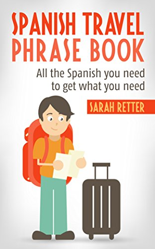 SPANISH TRAVEL PHRASE BOOK: All the Spanish you need to get what you need (English Edition)