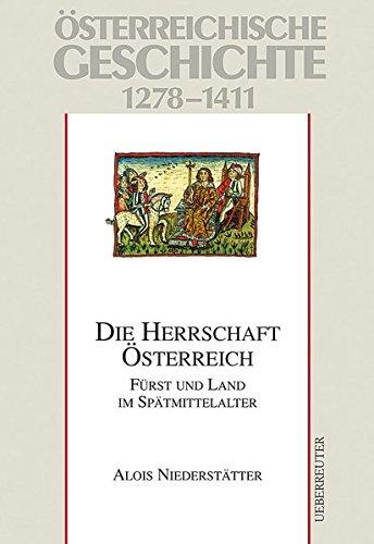 Österreichische Geschichte / Die Herrschaft Österreich: Fürst und Land im Spätmittelalter