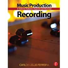 Music Production: Recording: A Guide for Producers, Engineers, and Musicians