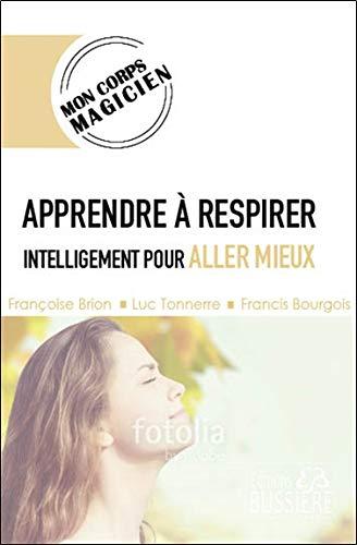 Apprendre à respirer intelligemment pour aller mieux par Francis Bourgois & Françoise Brion & Luc Tonnerre