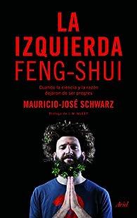 La izquierda feng-shui par Mauricio-José Schwarz