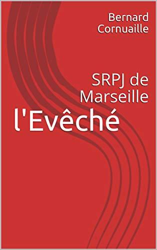 Couverture du livre l'Evêché: SRPJ de Marseille