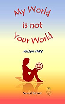 My World is not Your World by [Hale, Alison]