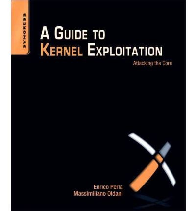 A Guide to Kernel Exploitation Attacking the Core by Oldani, Massimiliano ( AUTHOR ) Oct-28-2010 Paperback