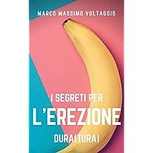 I segreti per l'erezione dura(tura): una piccola guida per l'uomo che cerca un'erezione dura e duratura, compresse di esperienza per migliorare e rendere ... (MMV Sex Coach Vol. 1) (Italian Edition)