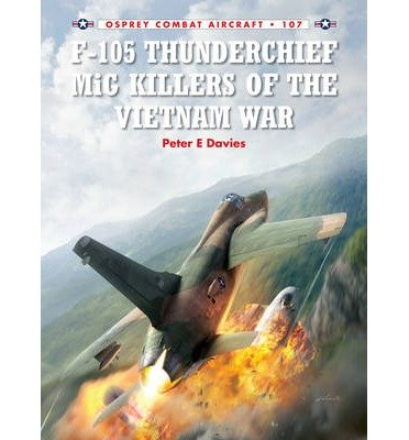 [(F-105 Thunderchief MiG Killers of the Vietnam War)] [ By (author) Peter Davies, Illustrated by Jim Laurier ] [October, 2014]